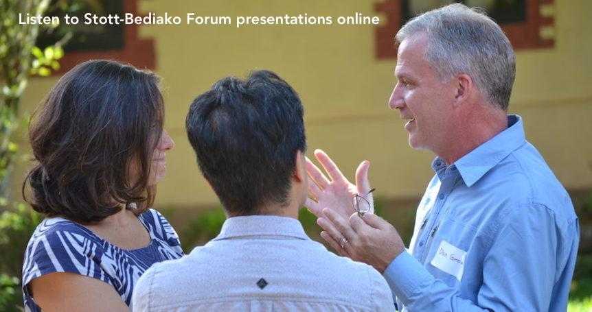 Listen to Stott-Bediako Forum Presentations Online